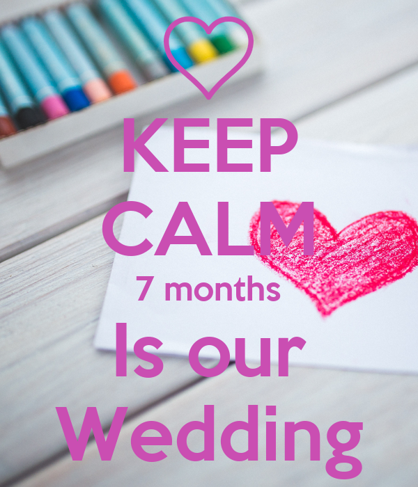 KEEP CALM 7 months Is our Wedding