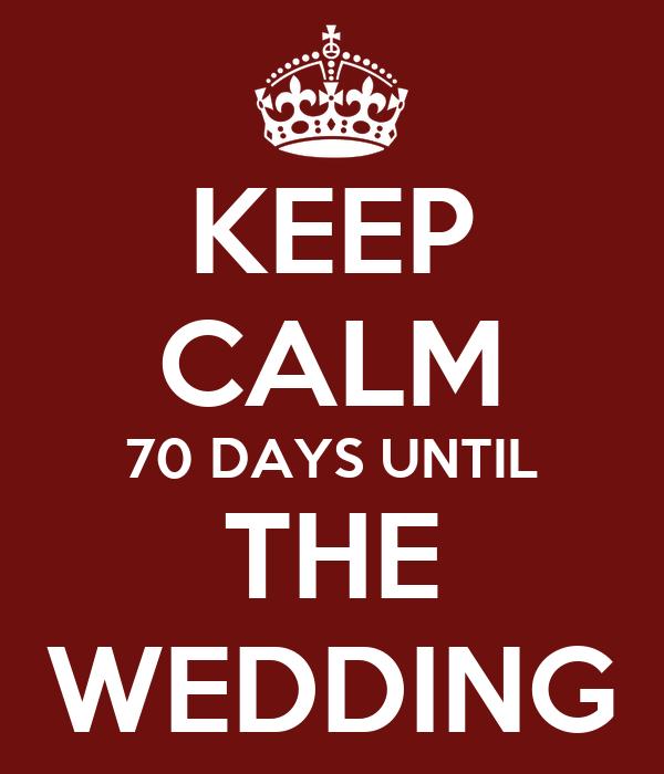 KEEP CALM 70 DAYS UNTIL THE WEDDING