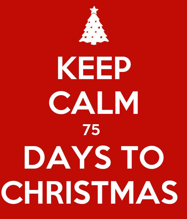KEEP CALM 75  DAYS TO CHRISTMAS