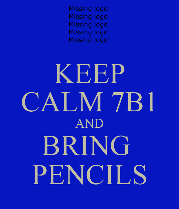 KEEP CALM 7B1 AND BRING  PENCILS