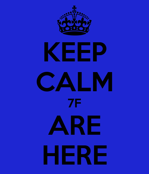 KEEP CALM 7F ARE HERE
