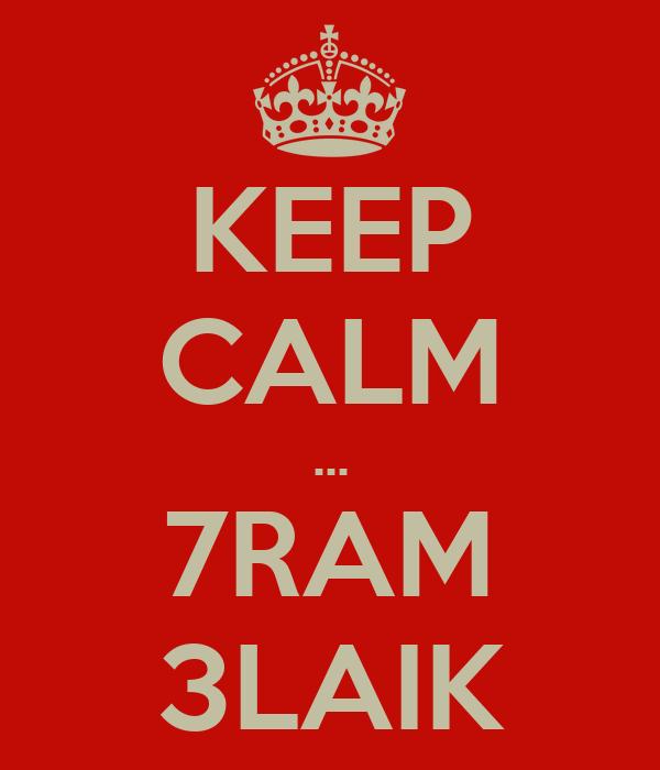 KEEP CALM ... 7RAM 3LAIK