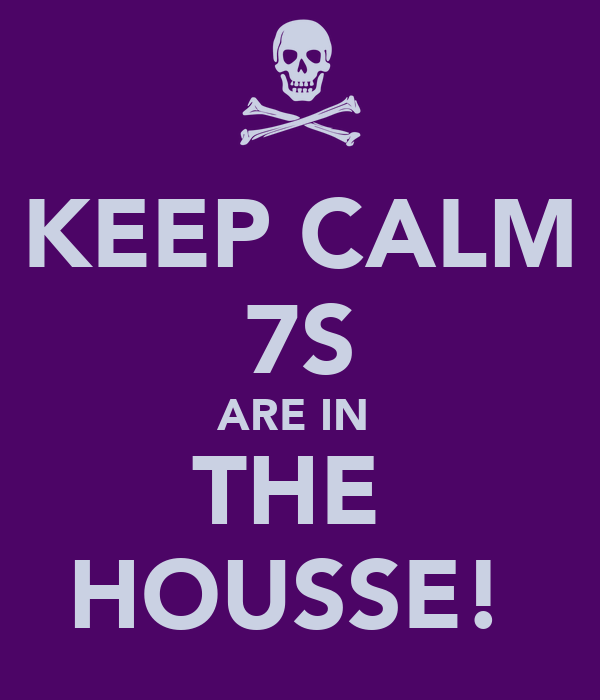 KEEP CALM 7S ARE IN  THE  HOUSSE!