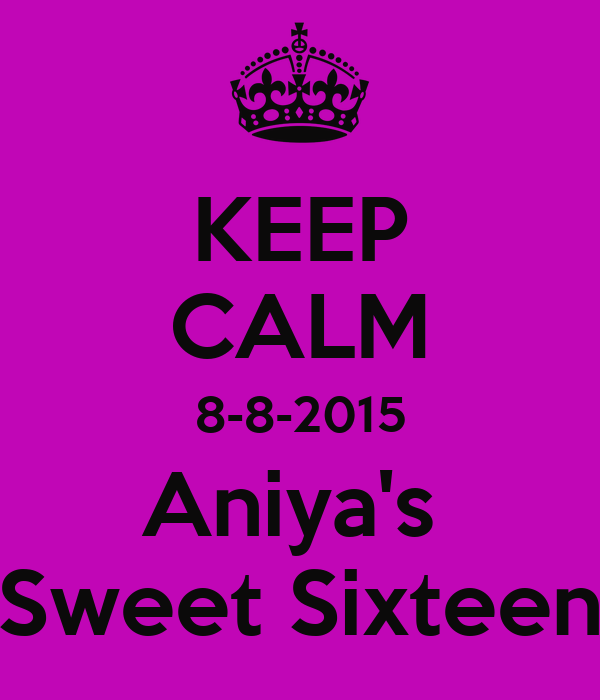 KEEP CALM 8-8-2015 Aniya's  Sweet Sixteen
