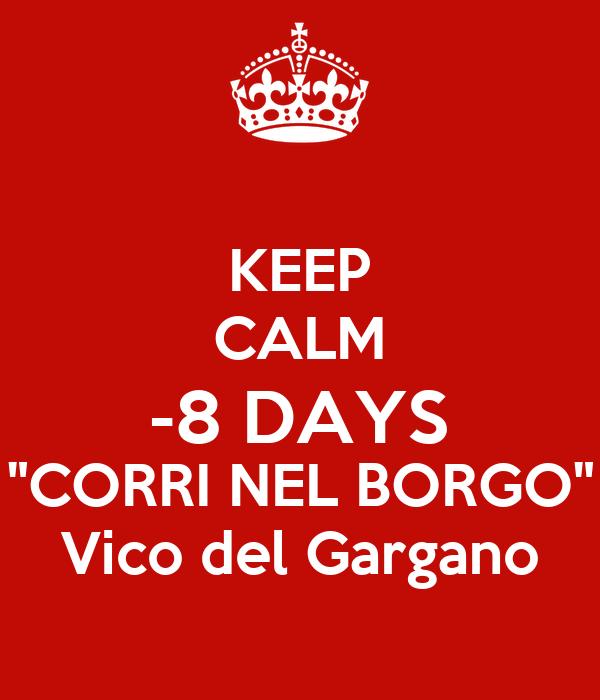 "KEEP CALM -8 DAYS ""CORRI NEL BORGO"" Vico del Gargano"