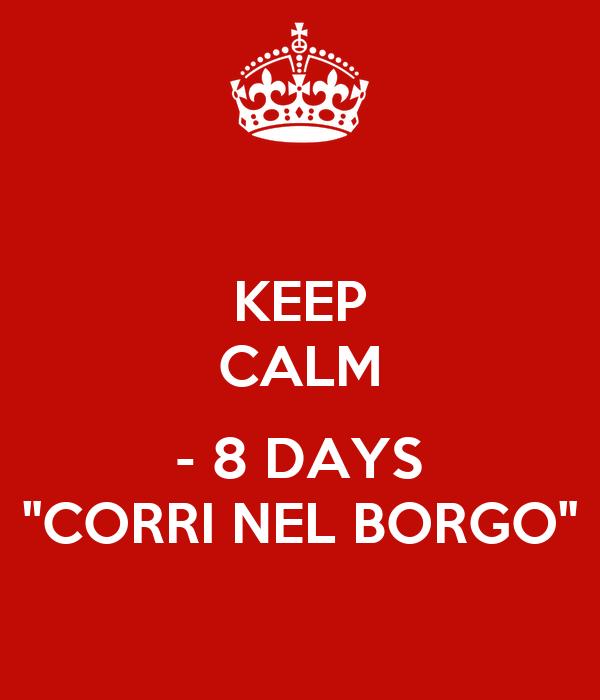 """KEEP CALM  - 8 DAYS """"CORRI NEL BORGO"""""""