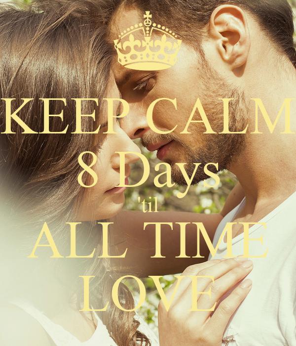 KEEP CALM 8 Days 'til ALL TIME LOVE