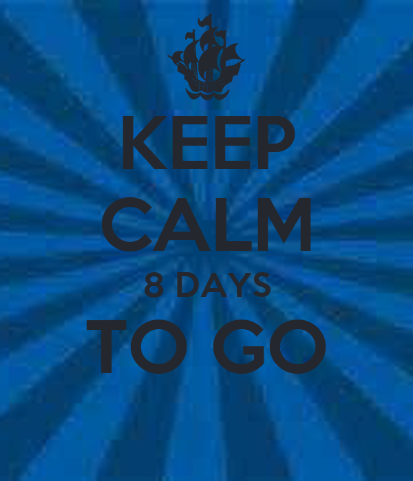 KEEP CALM 8 DAYS TO GO