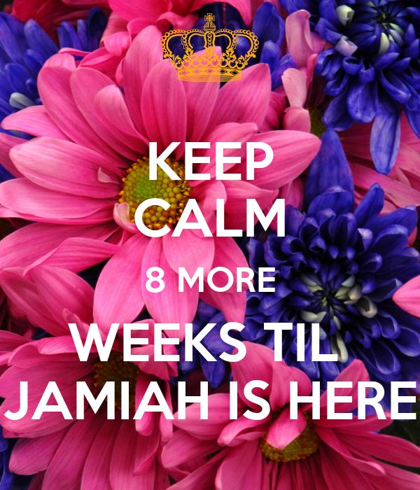 KEEP CALM 8 MORE WEEKS TIL  JAMIAH IS HERE