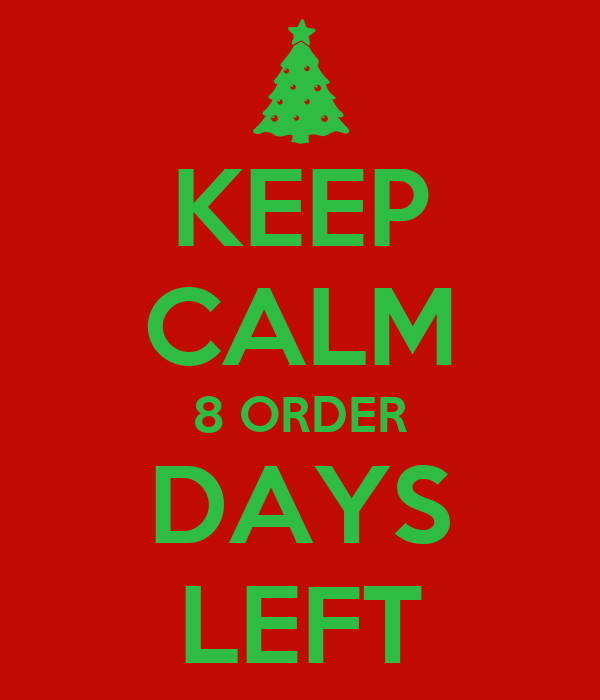 KEEP CALM 8 ORDER DAYS LEFT
