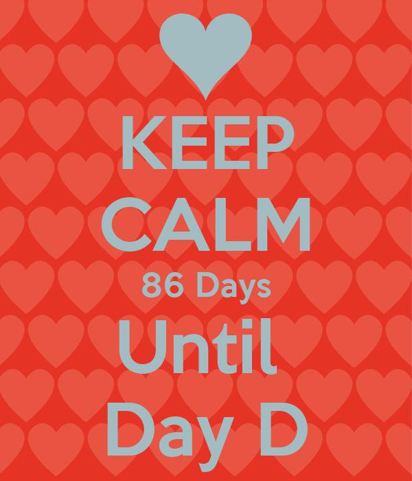 KEEP CALM 86 Days Until  Day D