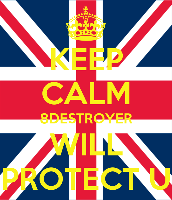 KEEP CALM 8DESTROYER WILL PROTECT U