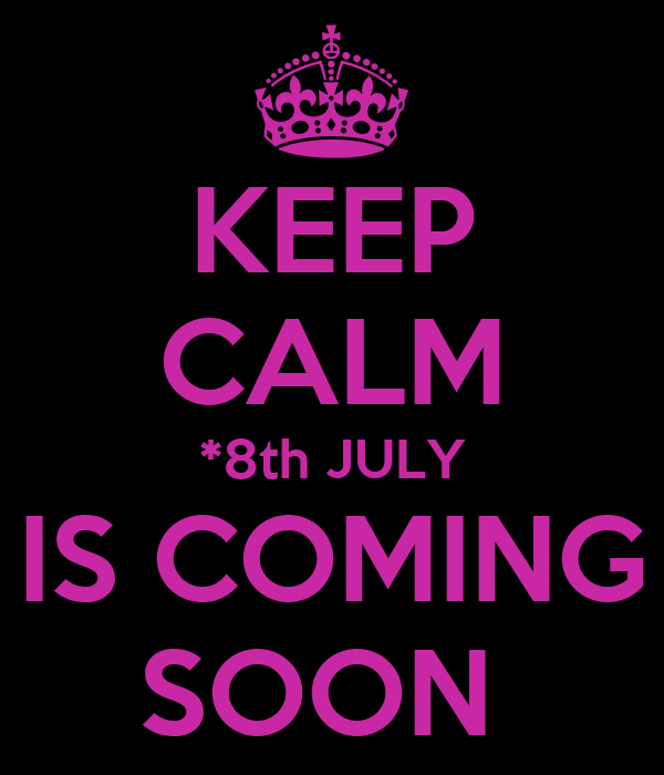 KEEP CALM *8th JULY IS COMING SOON