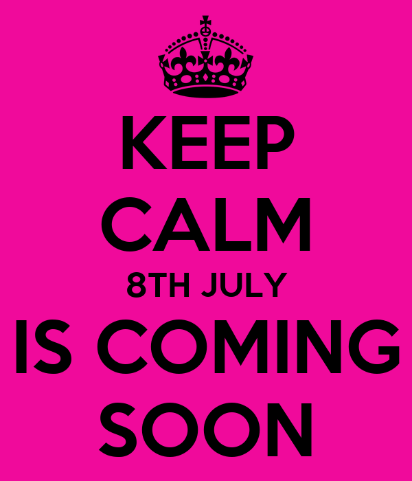 KEEP CALM 8TH JULY IS COMING SOON