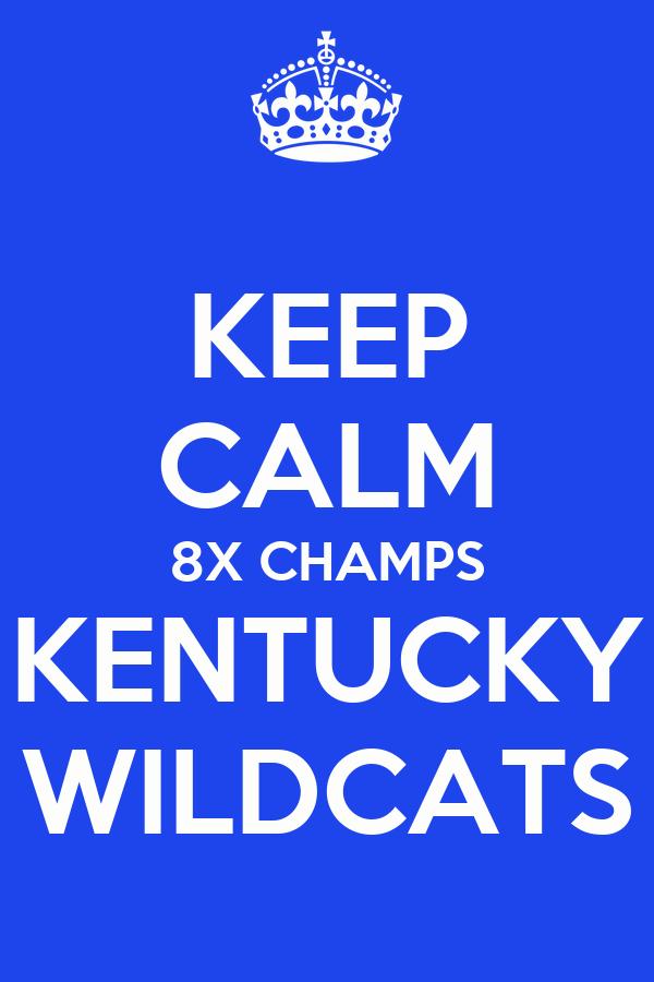 KEEP CALM 8X CHAMPS KENTUCKY WILDCATS