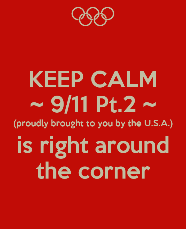 KEEP CALM ~ 9/11 Pt.2 ~ (proudly brought to you by the U.S.A.) is right around the corner