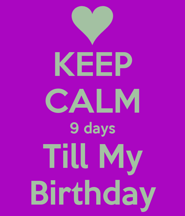 KEEP CALM 9 days Till My Birthday