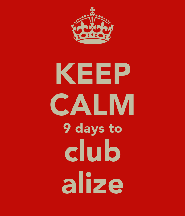 KEEP CALM 9 days to club alize
