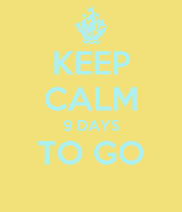 KEEP CALM 9 DAYS TO GO