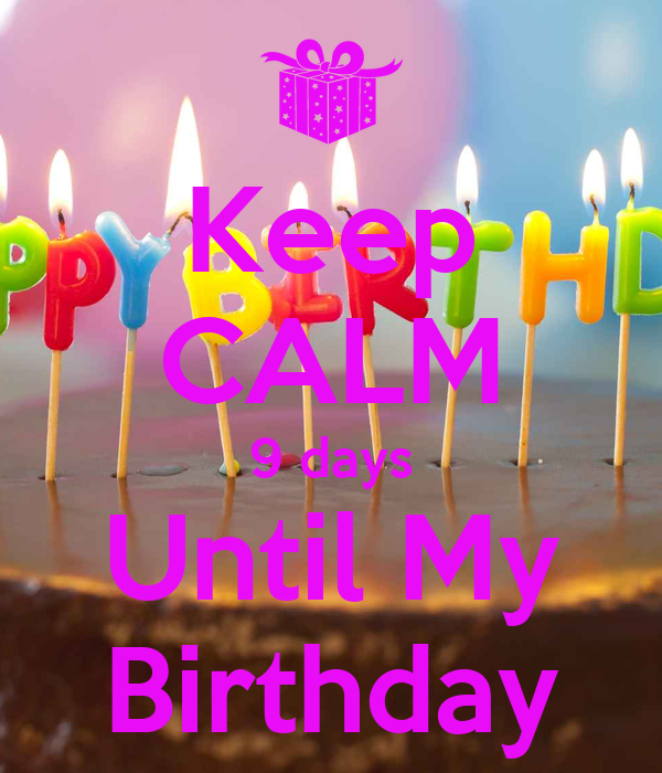 Keep CALM 9 days Until My Birthday