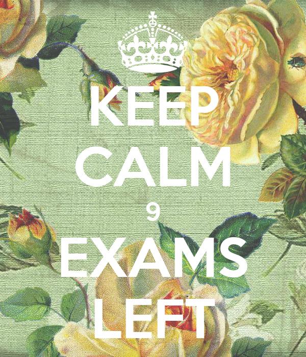 KEEP CALM 9 EXAMS LEFT