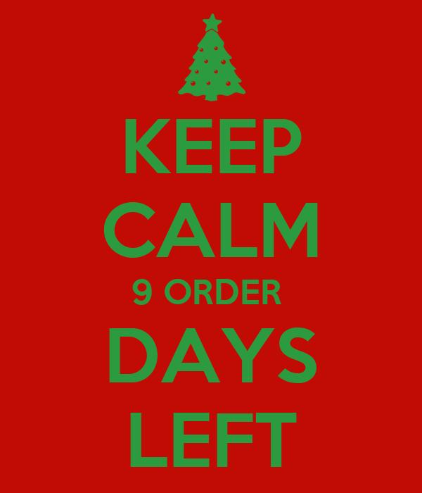 KEEP CALM 9 ORDER  DAYS LEFT