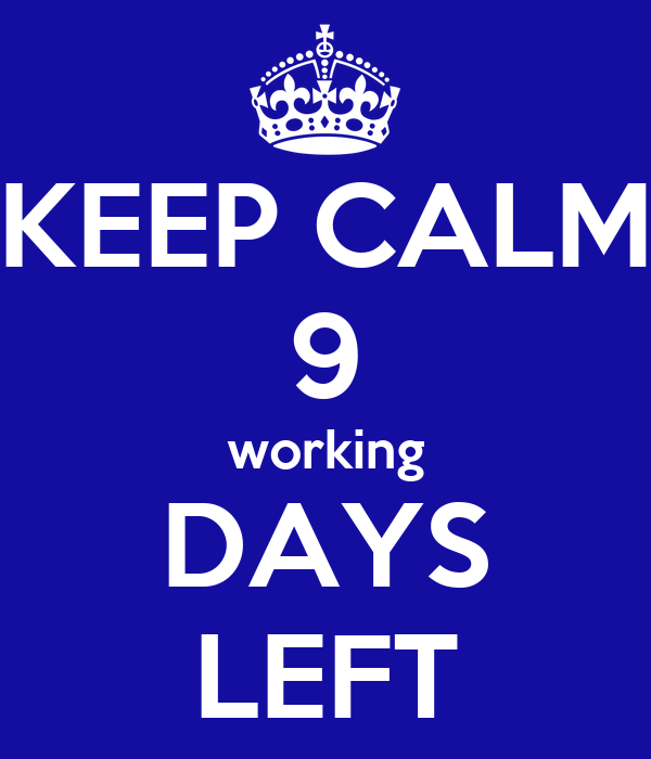 KEEP CALM 9 working DAYS LEFT