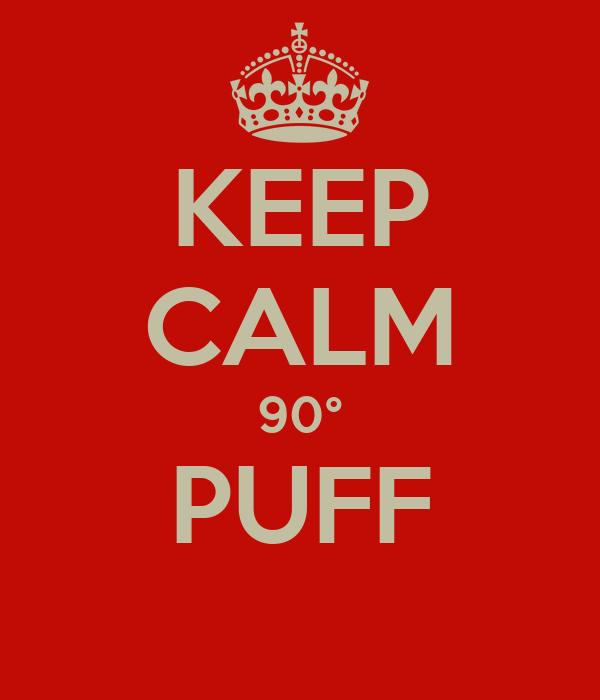 KEEP CALM 90° PUFF