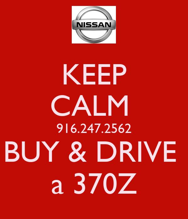 KEEP CALM  916.247.2562 BUY & DRIVE  a 370Z