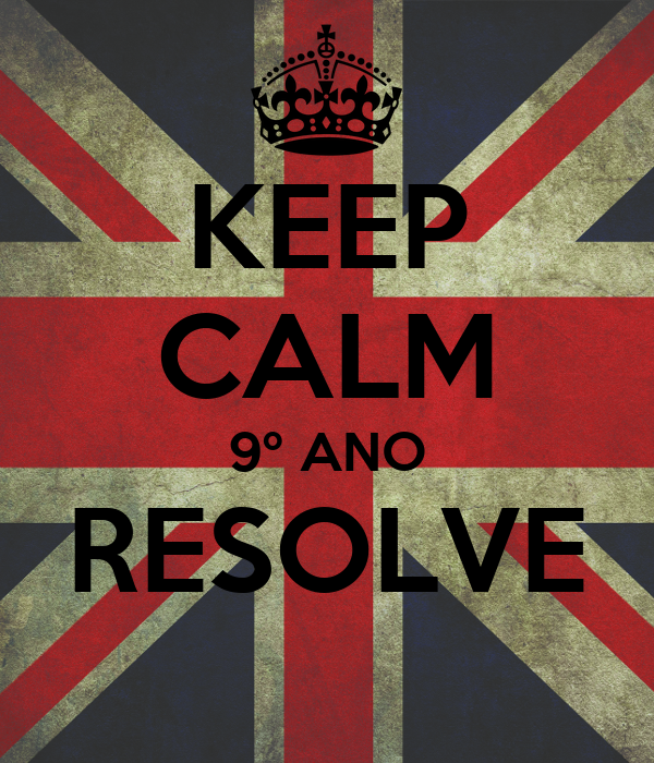 KEEP CALM 9º ANO RESOLVE