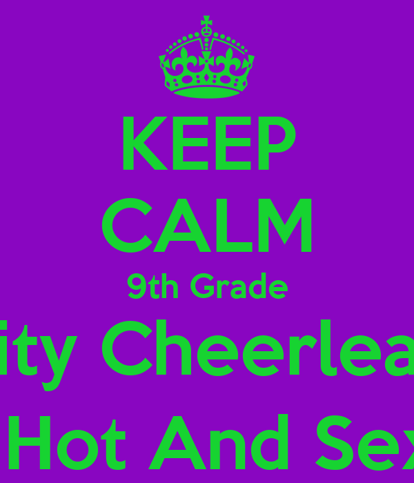 KEEP CALM 9th Grade Varsity Cheerleaders Are Hot And Sexy :))