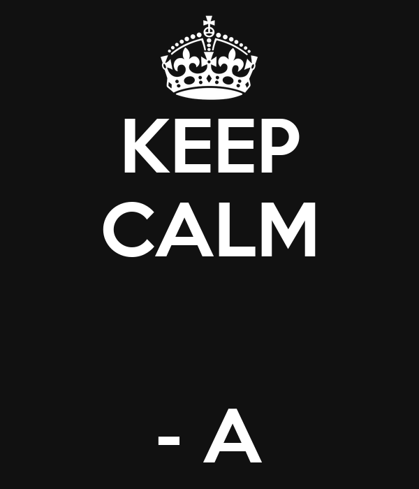 KEEP CALM   - A