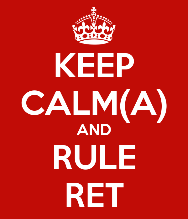 KEEP CALM(A) AND RULE RET