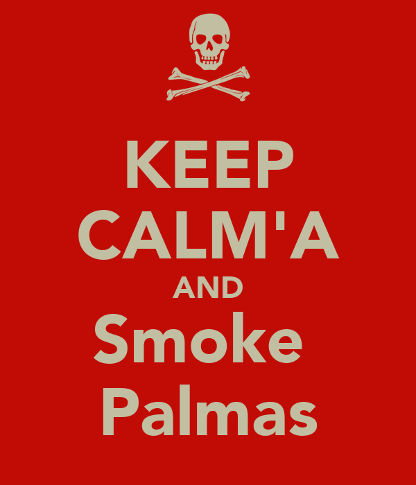 KEEP CALM'A AND Smoke  Palmas