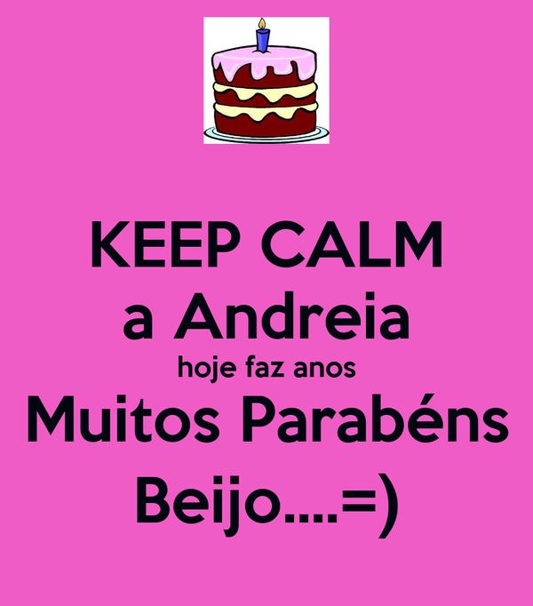 KEEP CALM a Andreia hoje faz anos Muitos Parabéns Beijo....=)