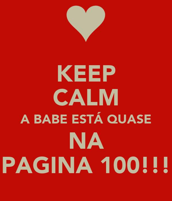 KEEP CALM A BABE ESTÁ QUASE NA PAGINA 100!!!