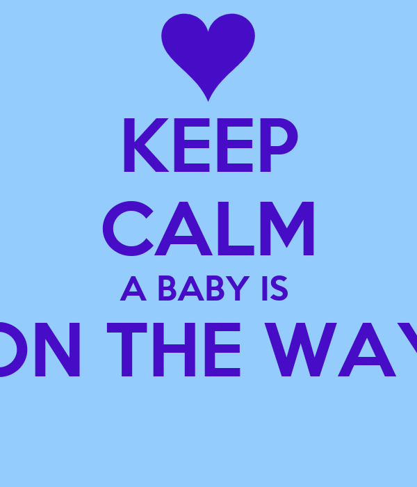 KEEP CALM A BABY IS  ON THE WAY
