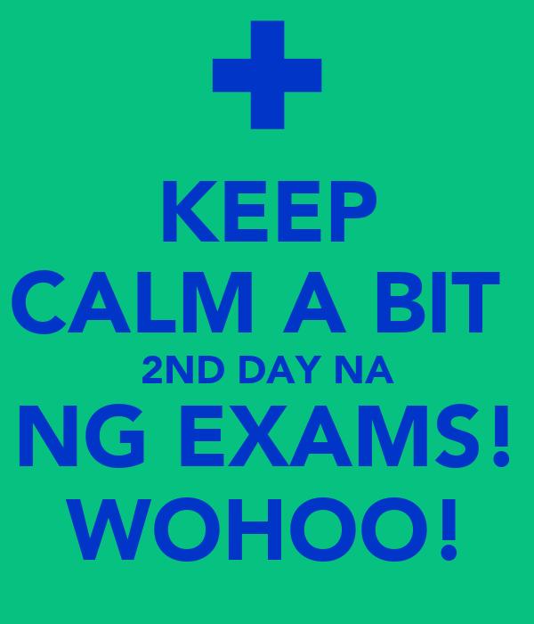 KEEP CALM A BIT  2ND DAY NA NG EXAMS! WOHOO!