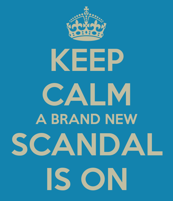 KEEP CALM A BRAND NEW SCANDAL IS ON