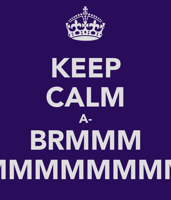 KEEP CALM A- BRMMM MMMMMMMM