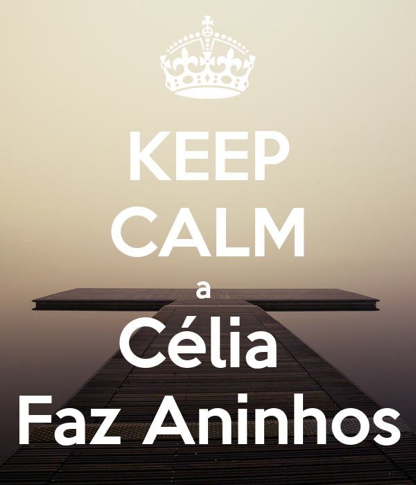 KEEP CALM a  Célia  Faz Aninhos