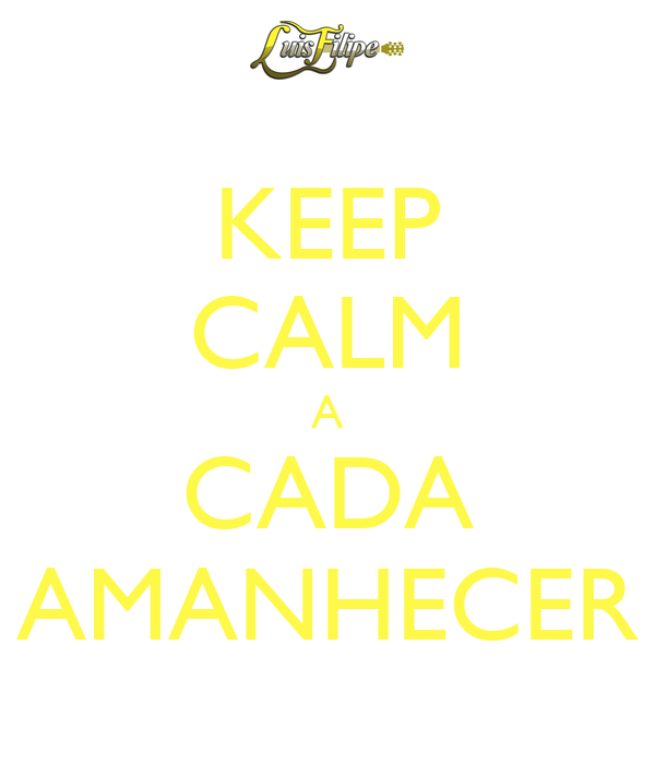 KEEP CALM A CADA AMANHECER