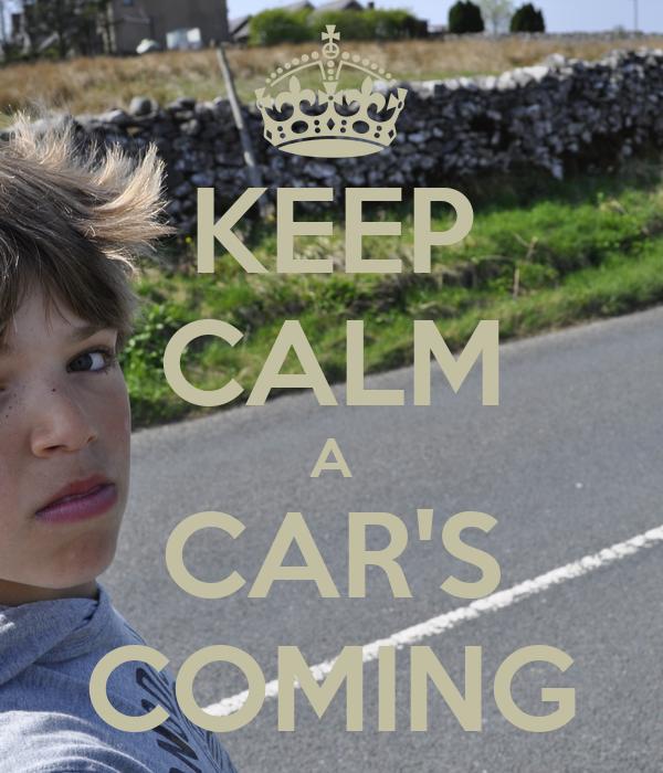 KEEP CALM A CAR'S COMING