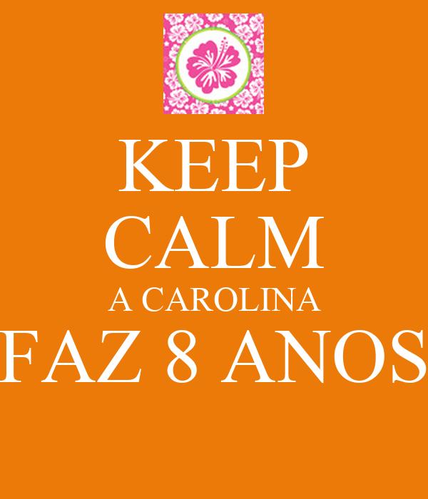 KEEP CALM A CAROLINA FAZ 8 ANOS