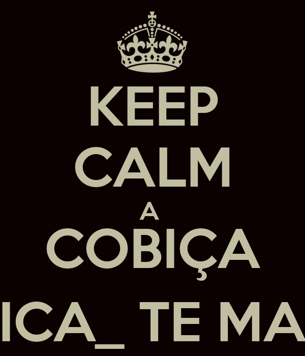 KEEP CALM A  COBIÇA FICA_ TE MAL