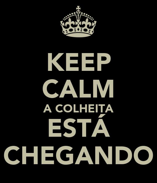 KEEP CALM A COLHEITA ESTÁ CHEGANDO