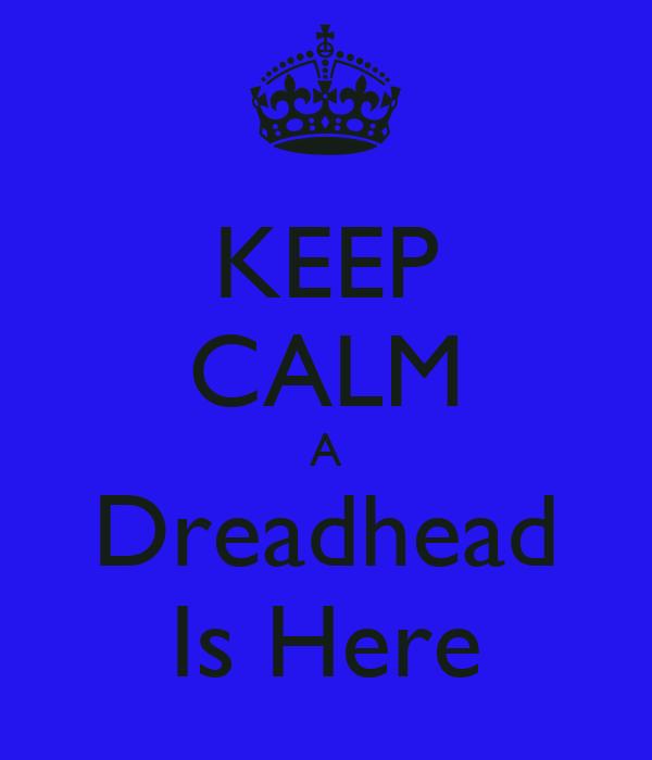 KEEP CALM A Dreadhead Is Here