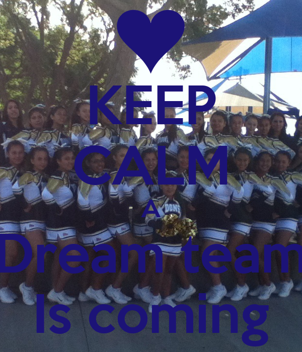 KEEP CALM A Dream team Is coming