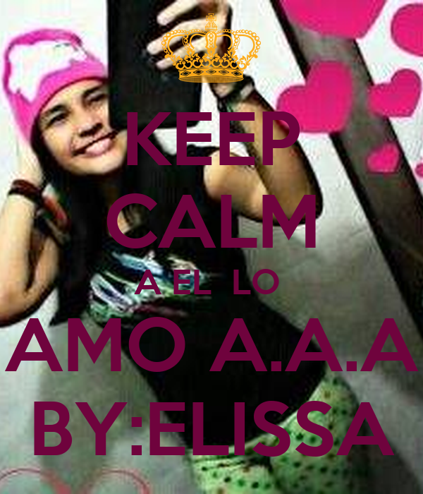 KEEP CALM A EL  LO  AMO A.A.A BY:ELISSA
