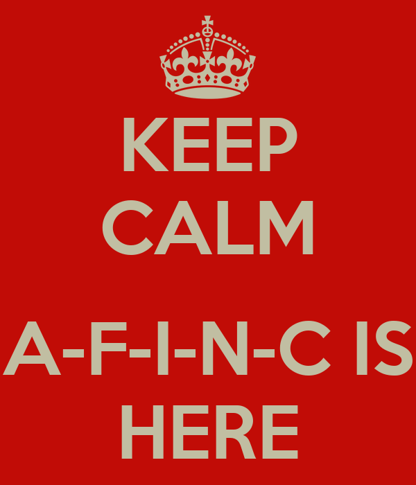 KEEP CALM  A-F-I-N-C IS HERE